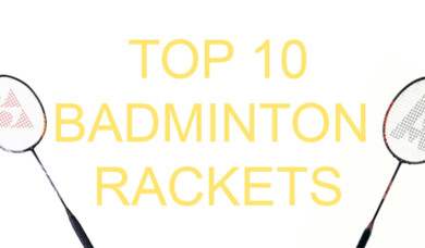 Top 10 Badminton Rackets for 2020